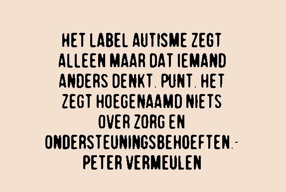 """""""Het label autisme zegt alleen maar dat iemand anders denkt. Punt. Het zegt hoegenaamd niets over zorg en ondersteuningsbehoeften."""" (Peter Vermeulen)"""