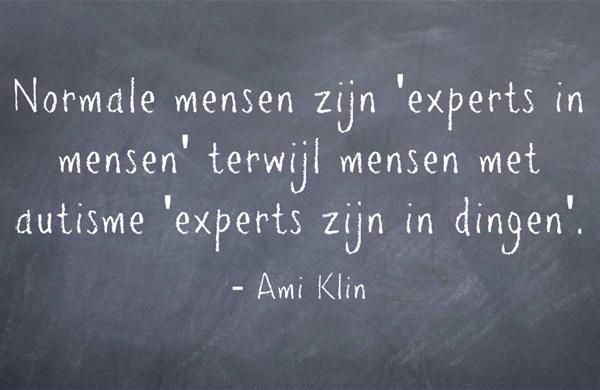 """""""Normale mensen zijn 'experts in mensen' terwijl mensen met autisme 'experts zijn in dingen'"""" - Ami Klin"""