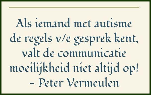 Als iemand met autisme de regels van een gesprek kent, valt de communicatiemoeilijkheid niet altijd op! - Peter Vermeulen in het Radio 1-programma #weetikveel met Koen Fillet (Radio 1)