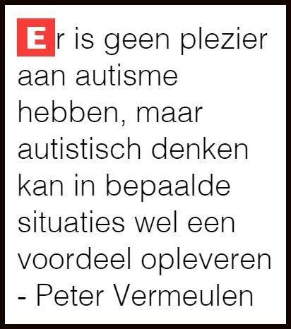 Er is geen plezier aan autisme hebben, maar autistisch denken kan in bepaalde situaties wel een voordeel opleveren. - Peter Vermeulen (Autisme Centraal) In het Radio 1-programma #weetikveel met Koen Fillet