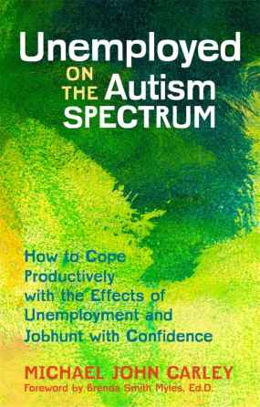 'Unemployed on the autism spectrum: How to cope productively with the effects of unemployment and jobhunt with confidence'